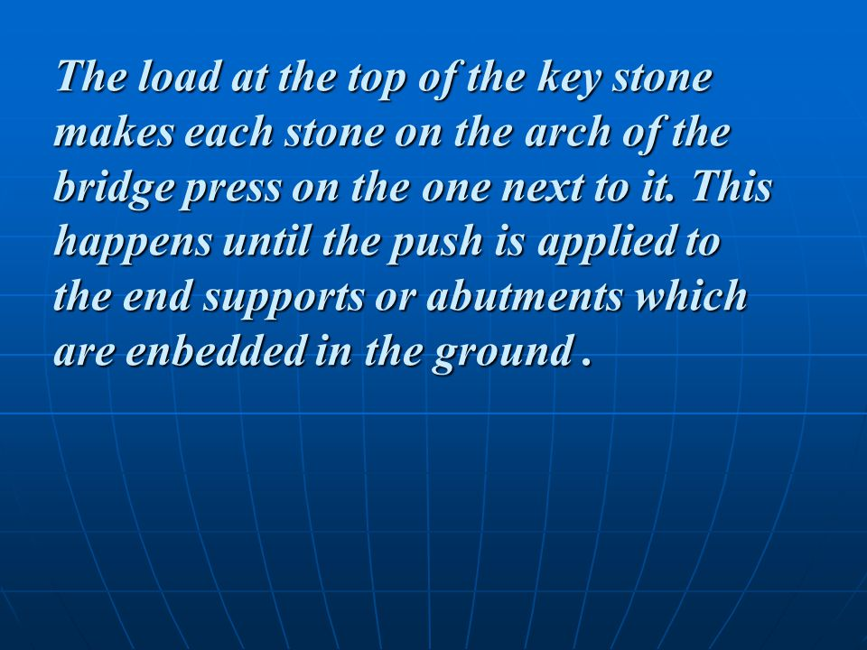 The load at the top of the key stone makes each stone on the arch of the bridge press on the one next to it.