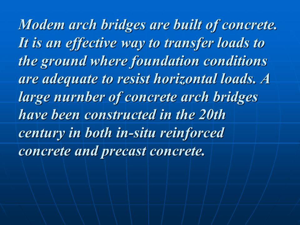Modem arch bridges are built of concrete