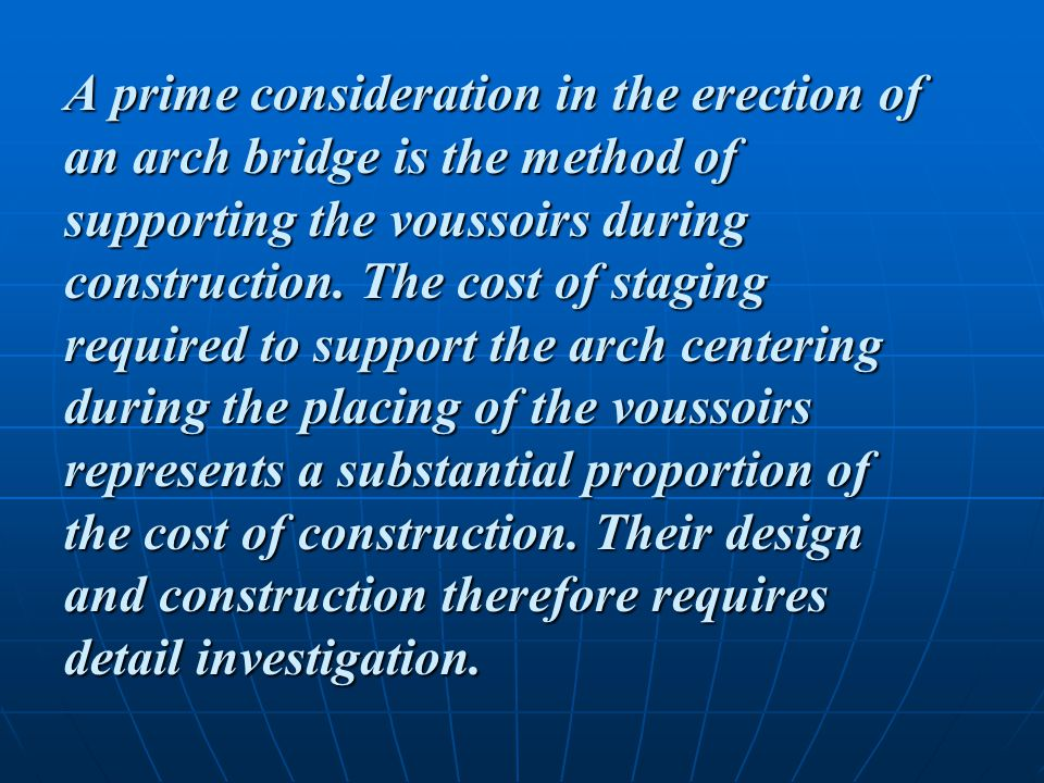 A prime consideration in the erection of an arch bridge is the method of supporting the voussoirs during construction.