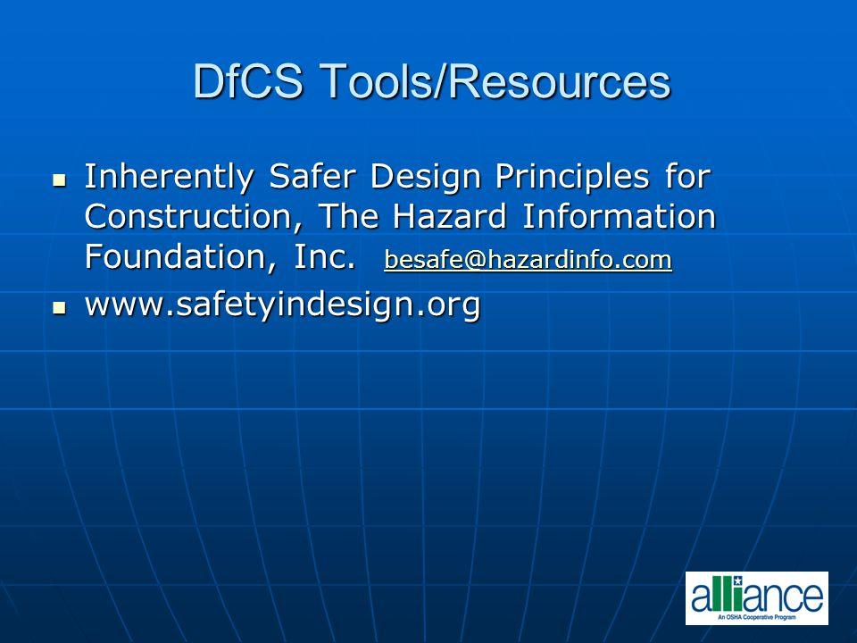 DfCS Tools/Resources Inherently Safer Design Principles for Construction, The Hazard Information Foundation, Inc. besafe@hazardinfo.com.