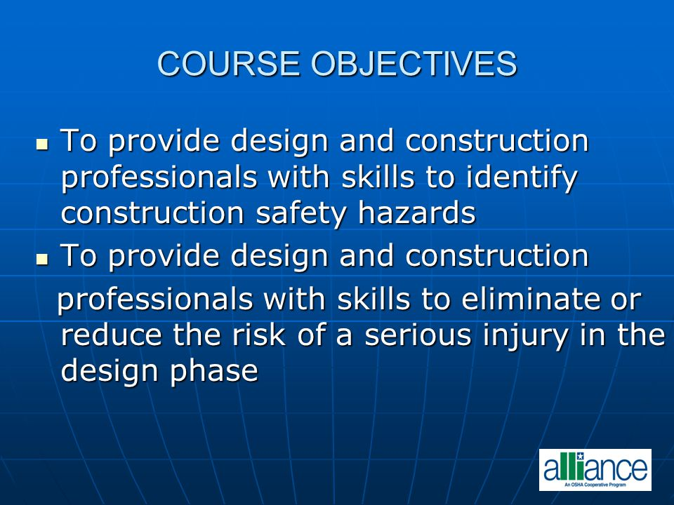 COURSE OBJECTIVES To provide design and construction professionals with skills to identify construction safety hazards.