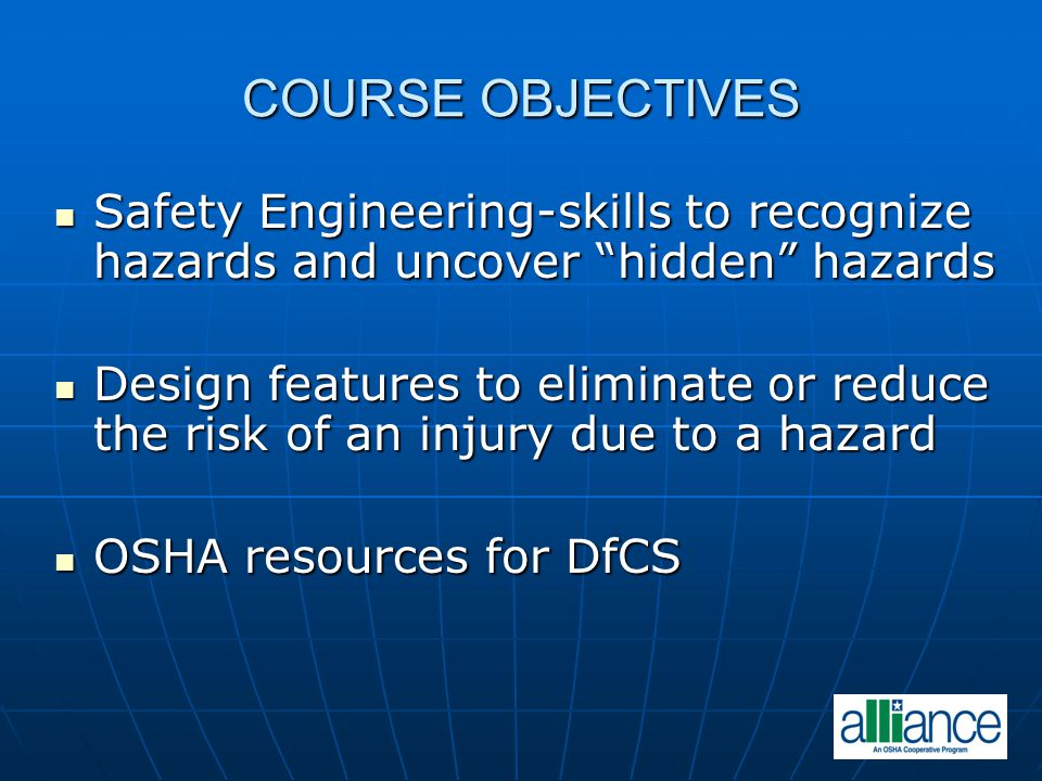 COURSE OBJECTIVES Safety Engineering-skills to recognize hazards and uncover hidden hazards.