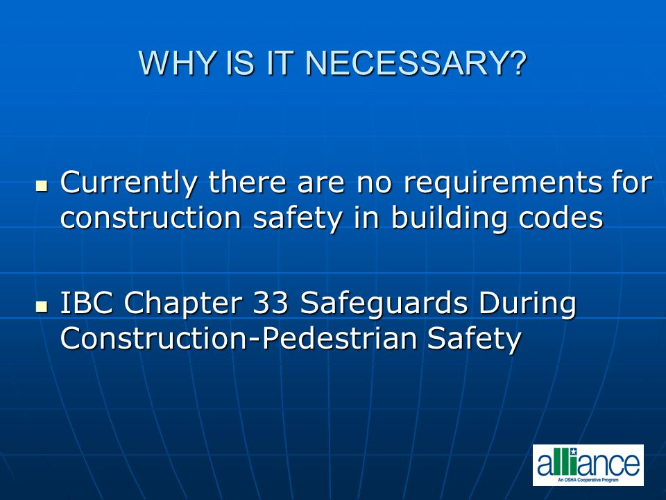 WHY IS IT NECESSARY Currently there are no requirements for construction safety in building codes.