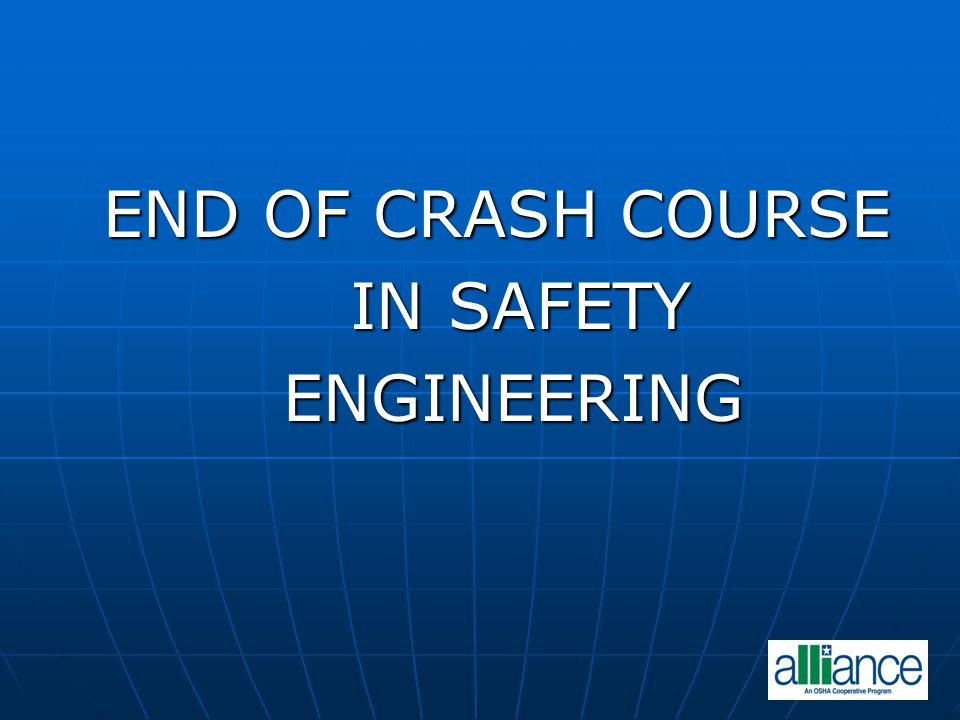 END OF CRASH COURSE IN SAFETY ENGINEERING