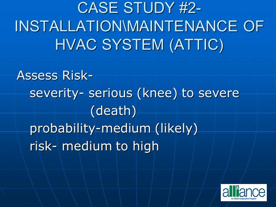 CASE STUDY #2-INSTALLATION\MAINTENANCE OF HVAC SYSTEM (ATTIC)