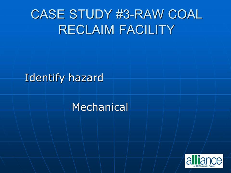 CASE STUDY #3-RAW COAL RECLAIM FACILITY