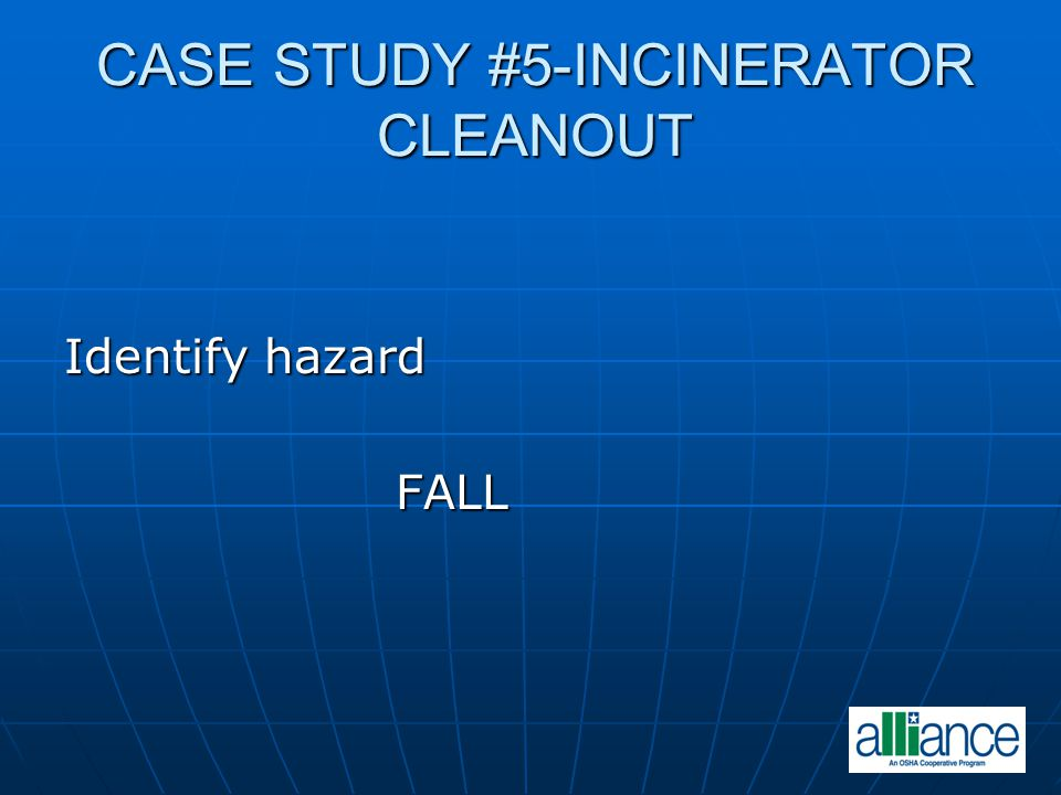 CASE STUDY #5-INCINERATOR CLEANOUT