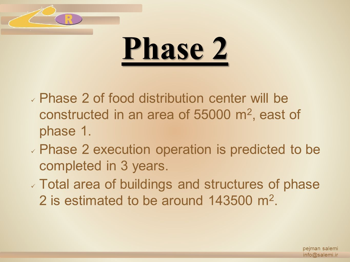 pejman salemi info@salemi.ir. Phase 2. Phase 2 of food distribution center will be constructed in an area of 55000 m2, east of phase 1.