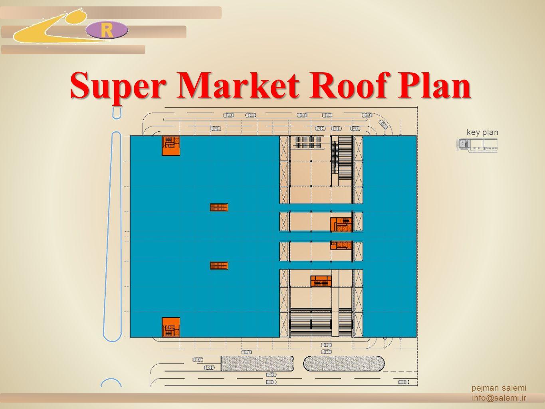 pejman salemi info@salemi.ir Super Market Roof Plan key plan