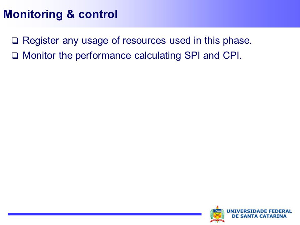 Monitoring & control Register any usage of resources used in this phase.