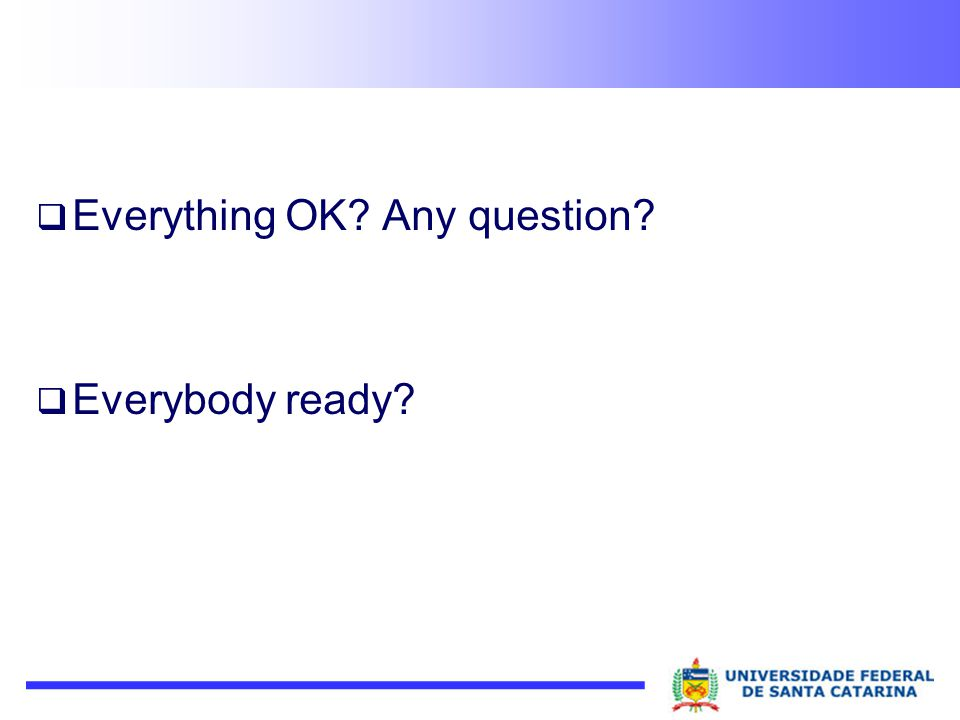 Everything OK Any question