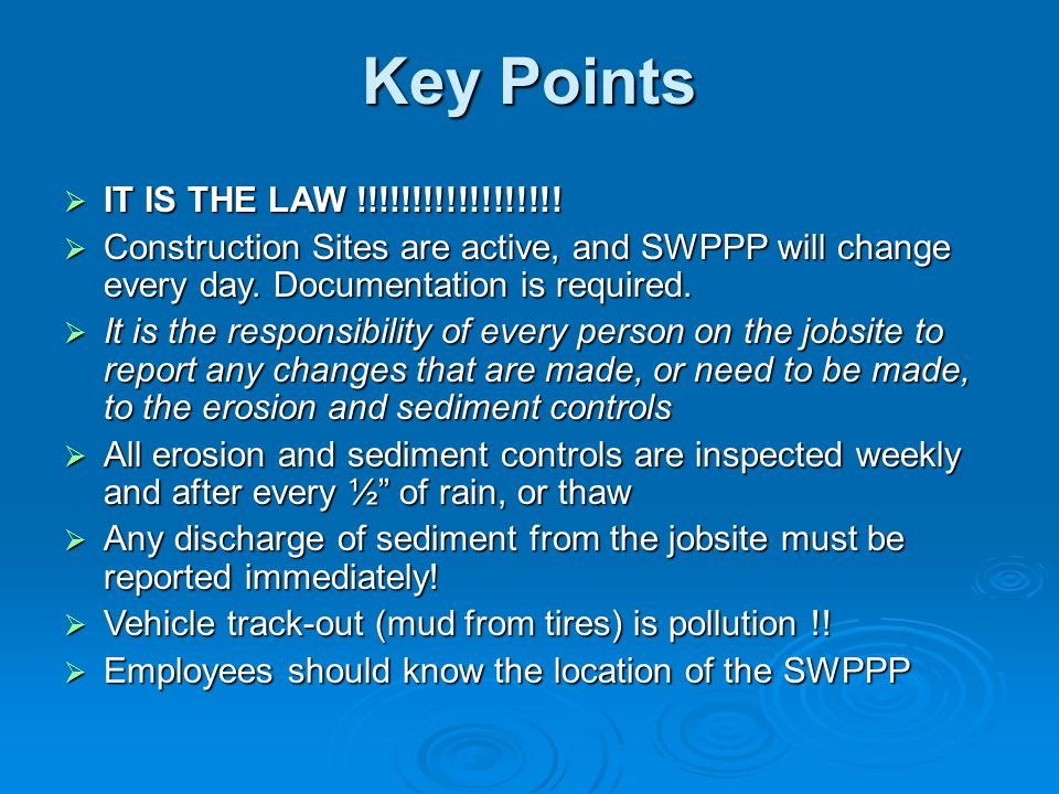 Key Points IT IS THE LAW !!!!!!!!!!!!!!!!!! Construction Sites are active, and SWPPP will change every day. Documentation is required.