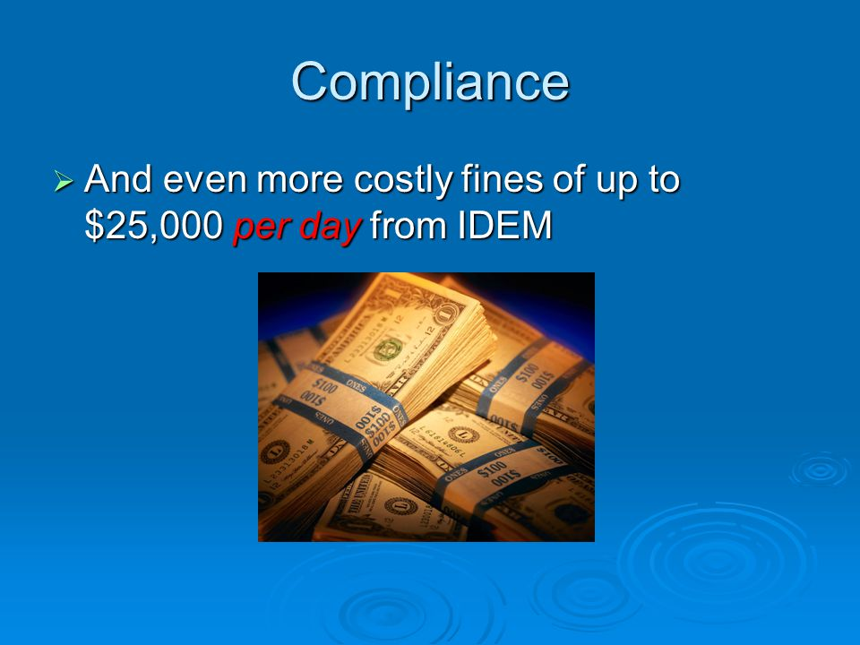 Compliance And even more costly fines of up to $25,000 per day from IDEM