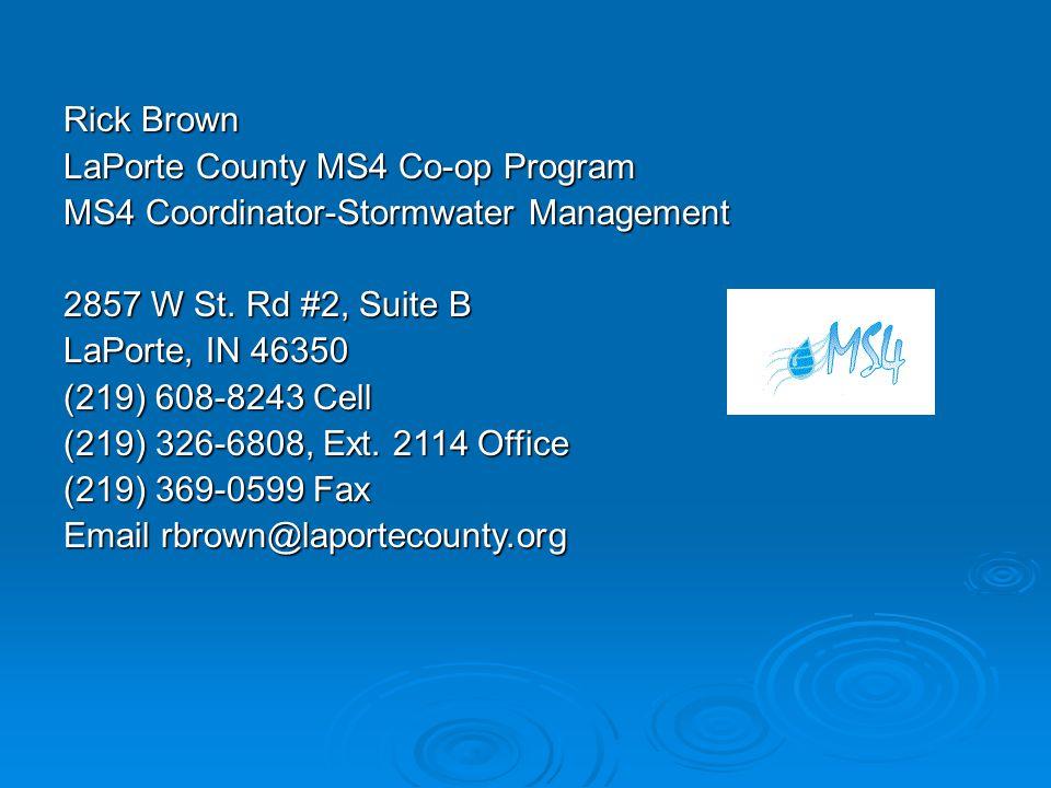 Rick Brown LaPorte County MS4 Co-op Program. MS4 Coordinator-Stormwater Management. 2857 W St. Rd #2, Suite B.