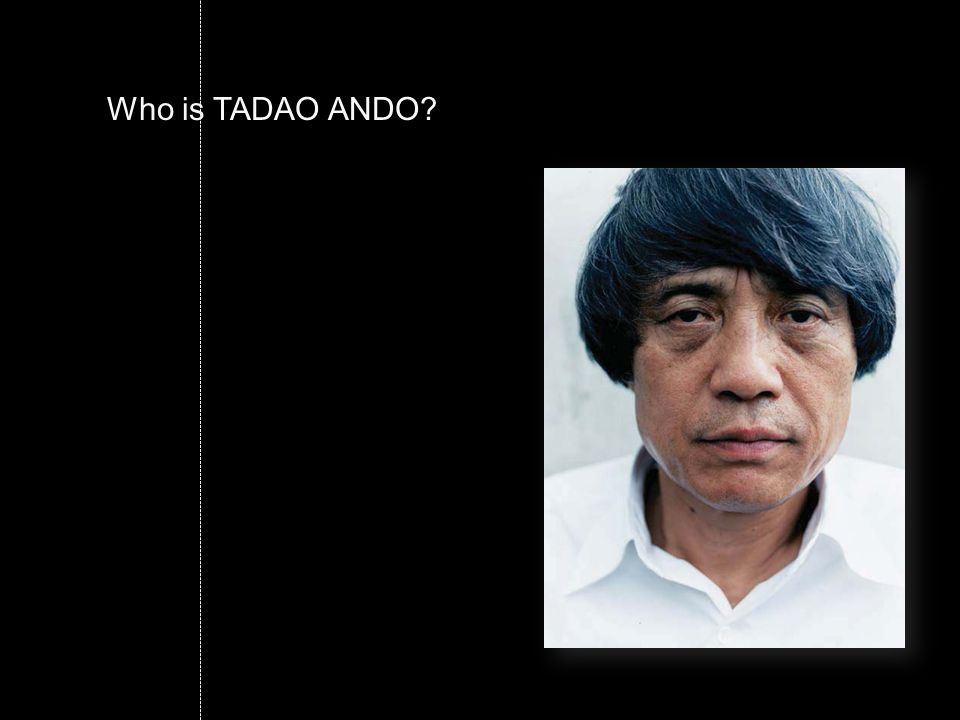 Who is TADAO ANDO