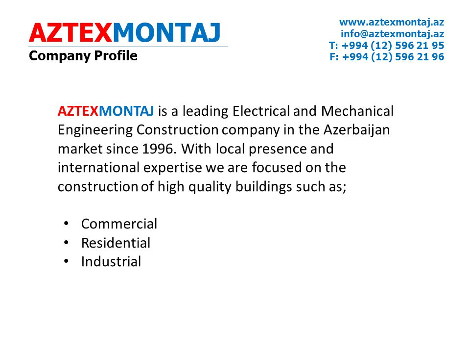 AZTEXMONTAJ Company Profile. www.aztexmontaj.az. info@aztexmontaj.az T: +994 (12) 596 21 95. F: +994 (12) 596 21 96.