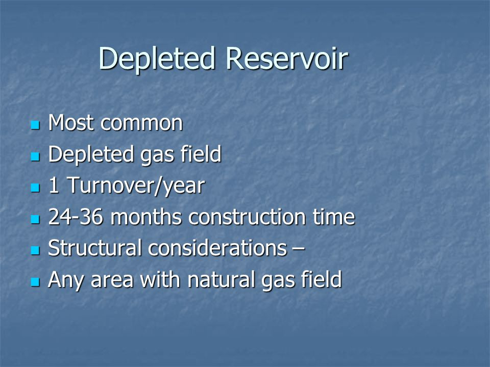 Depleted Reservoir Most common Depleted gas field 1 Turnover/year