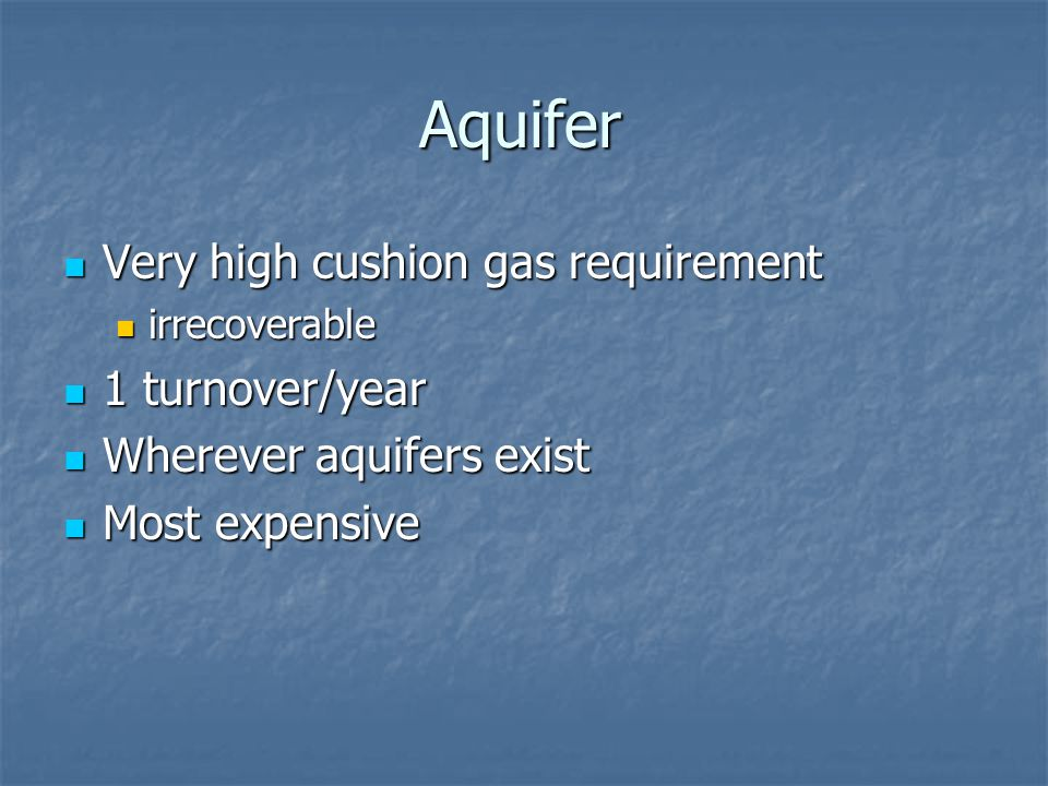 Aquifer Very high cushion gas requirement 1 turnover/year