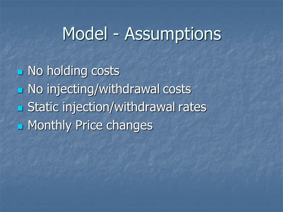 Model - Assumptions No holding costs No injecting/withdrawal costs