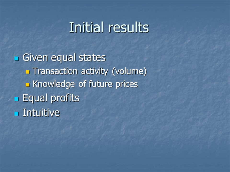 Initial results Given equal states Equal profits Intuitive