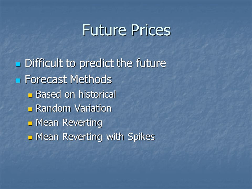 Future Prices Difficult to predict the future Forecast Methods