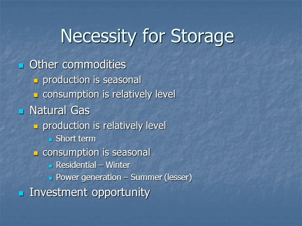 Necessity for Storage Other commodities Natural Gas