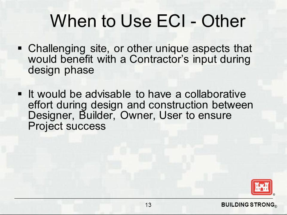 When to Use ECI - Other Challenging site, or other unique aspects that would benefit with a Contractor's input during design phase.
