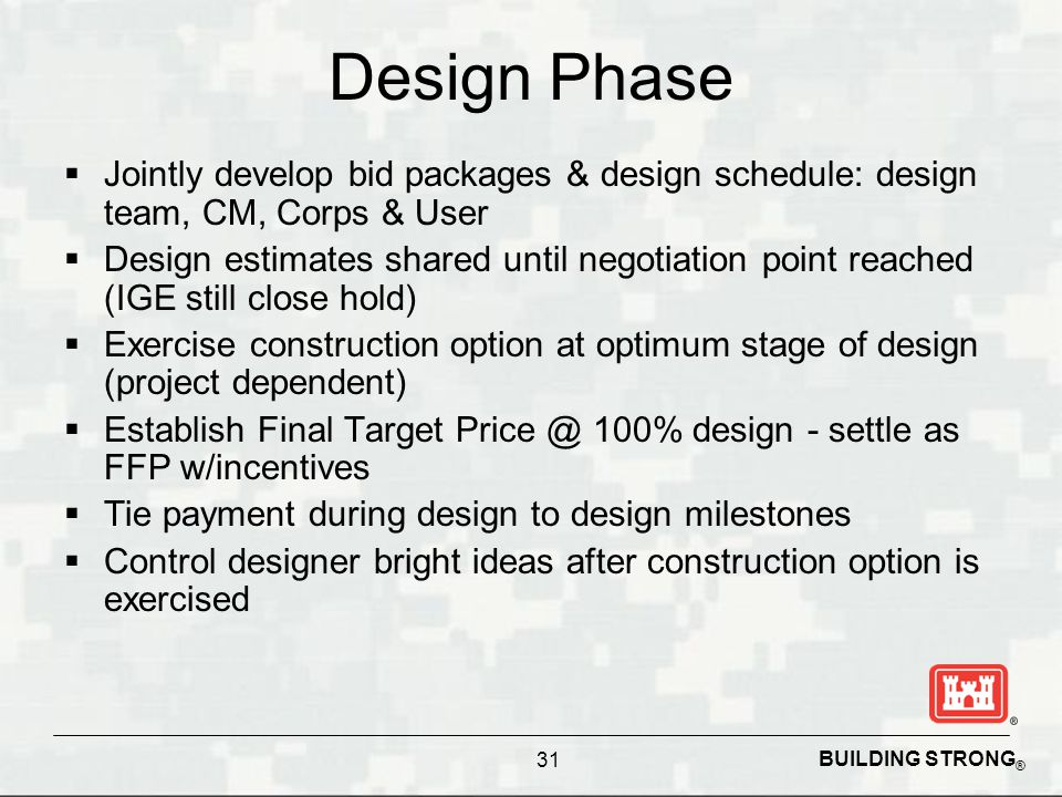 Design Phase Jointly develop bid packages & design schedule: design team, CM, Corps & User.