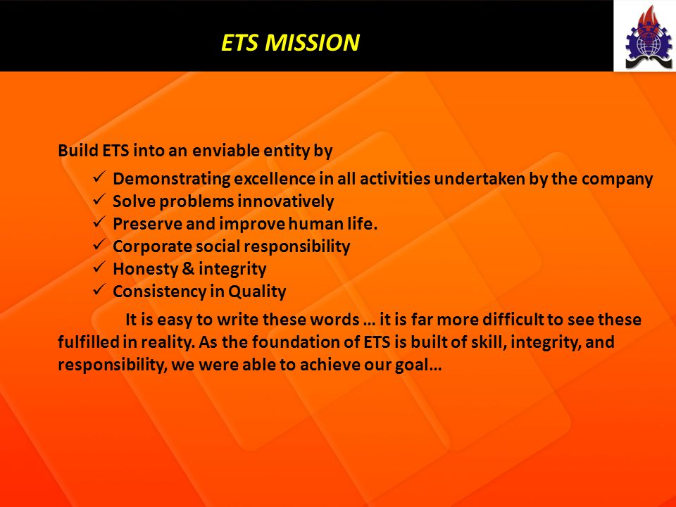 ETS MISSION Build ETS into an enviable entity by