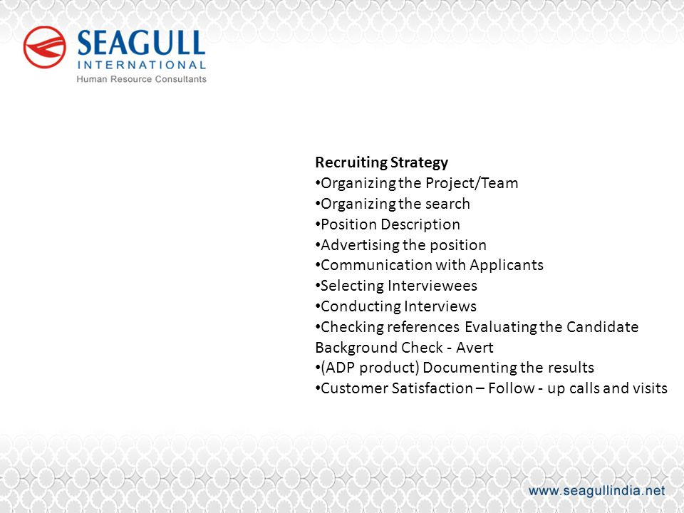 Recruiting Strategy Organizing the Project/Team. Organizing the search. Position Description. Advertising the position.