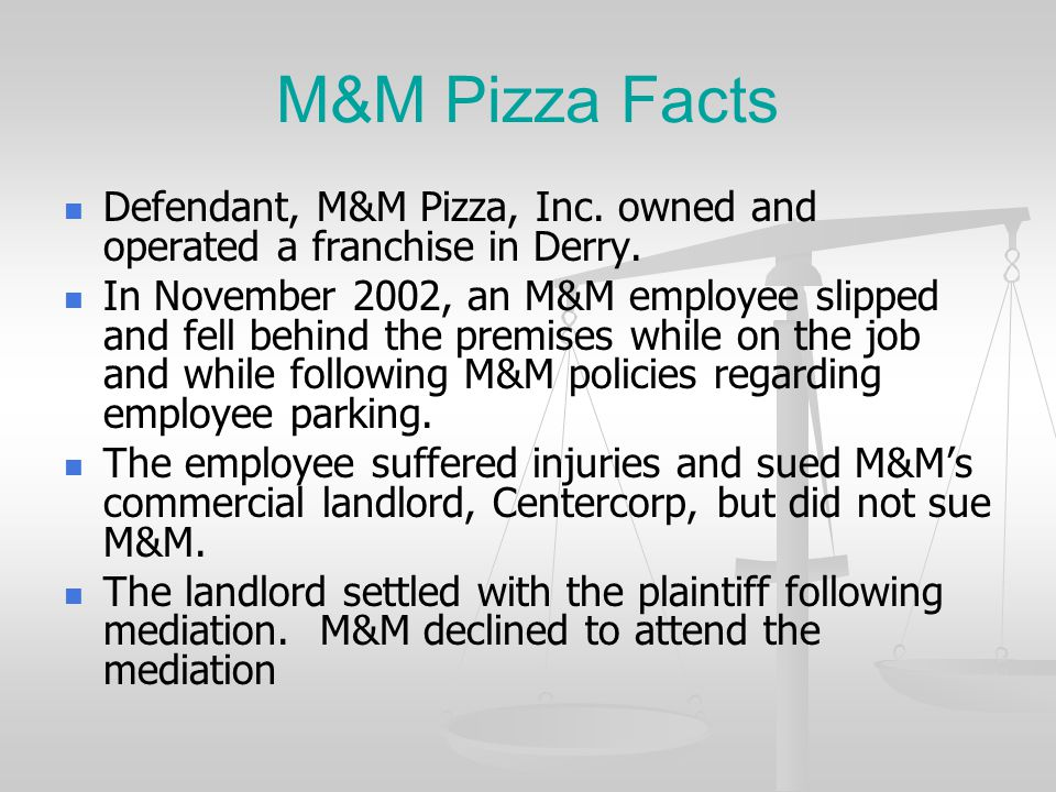 M&M Pizza Facts Defendant, M&M Pizza, Inc. owned and operated a franchise in Derry.
