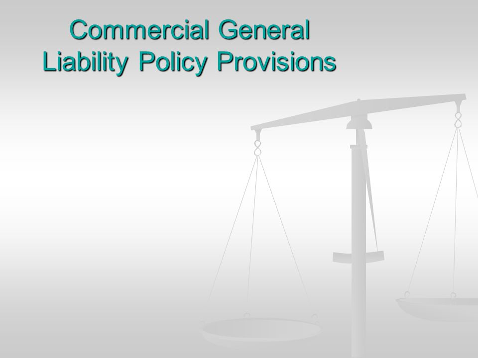 Commercial General Liability Policy Provisions