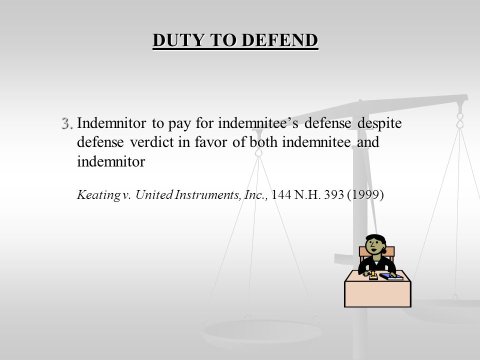 3. Indemnitor to pay for indemnitee's defense despite