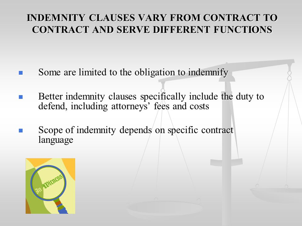 INDEMNITY CLAUSES VARY FROM CONTRACT TO CONTRACT AND SERVE DIFFERENT FUNCTIONS
