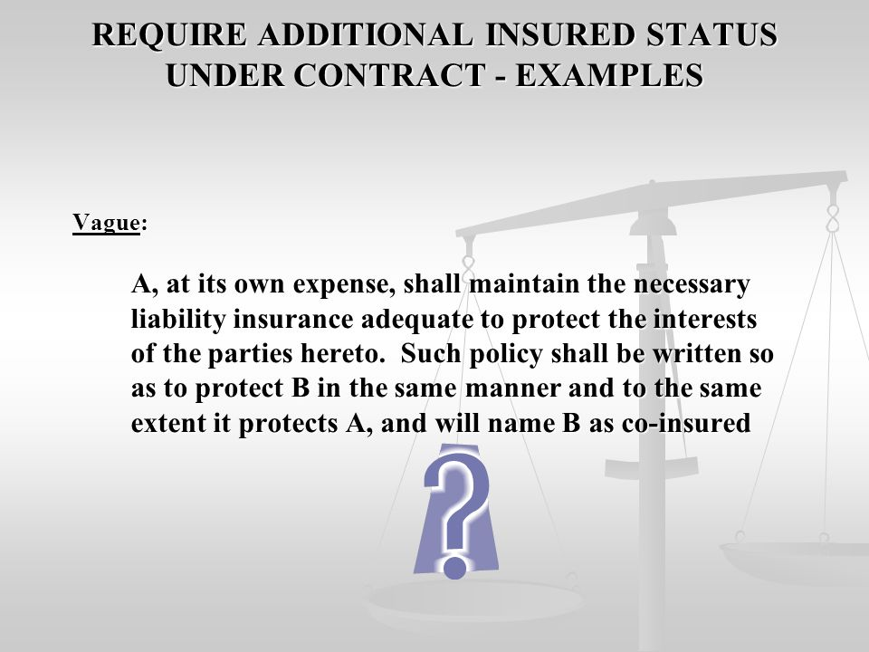 REQUIRE ADDITIONAL INSURED STATUS UNDER CONTRACT - EXAMPLES
