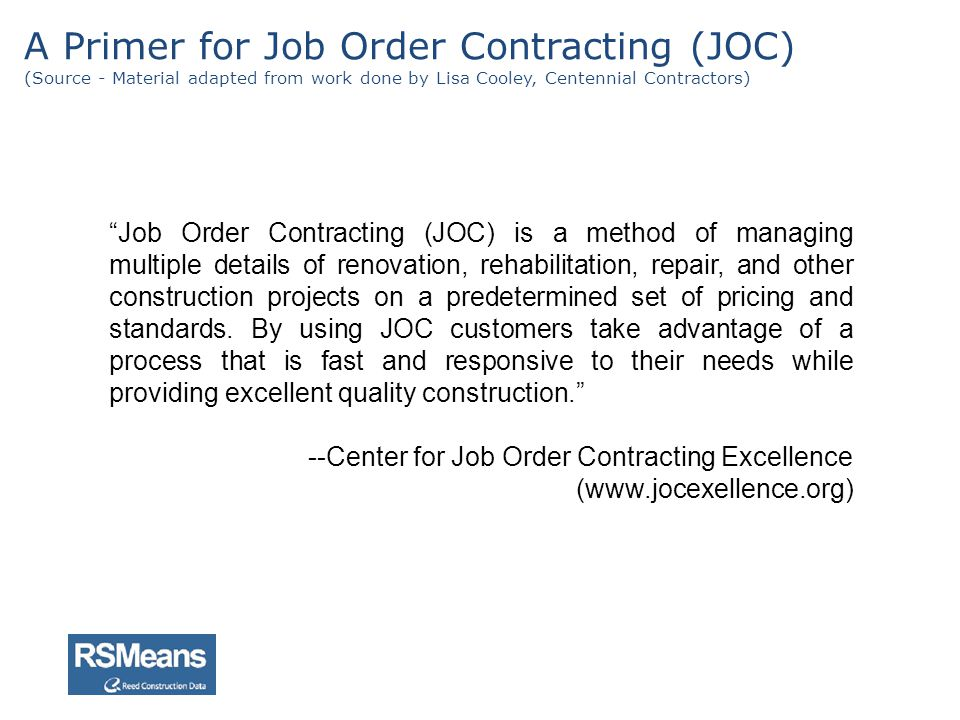 A Primer for Job Order Contracting (JOC) (Source - Material adapted from work done by Lisa Cooley, Centennial Contractors)