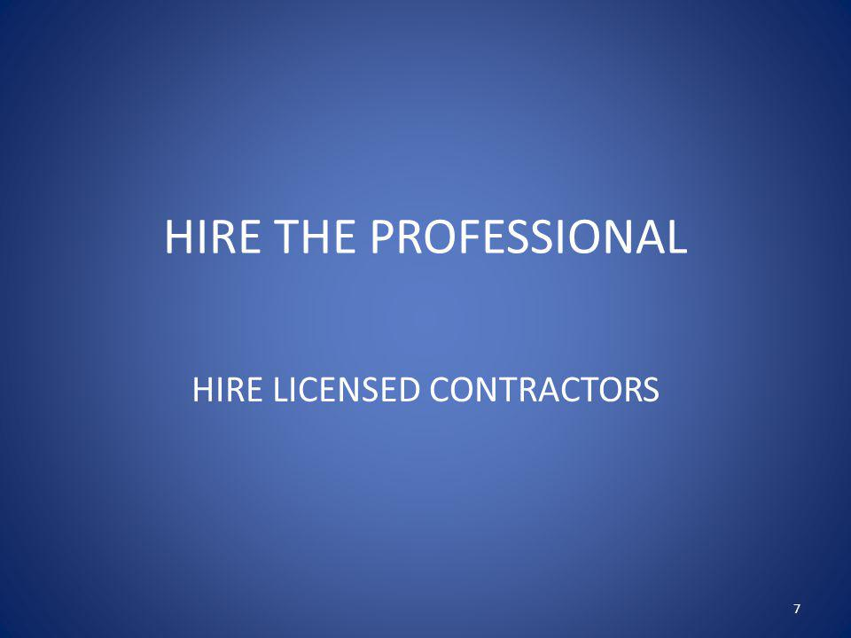 HIRE LICENSED CONTRACTORS
