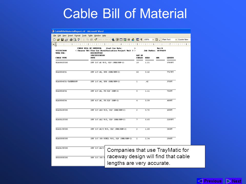 * Cable Bill of Material. 07/16/96. Companies that use TrayMatic for raceway design will find that cable lengths are very accurate.