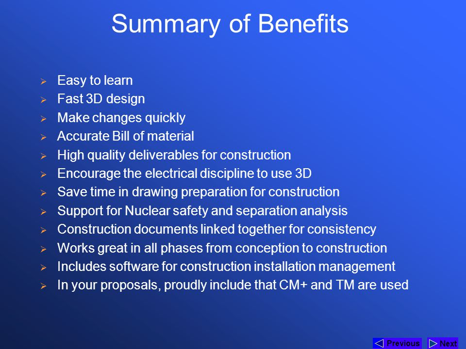 Summary of Benefits Easy to learn Fast 3D design Make changes quickly