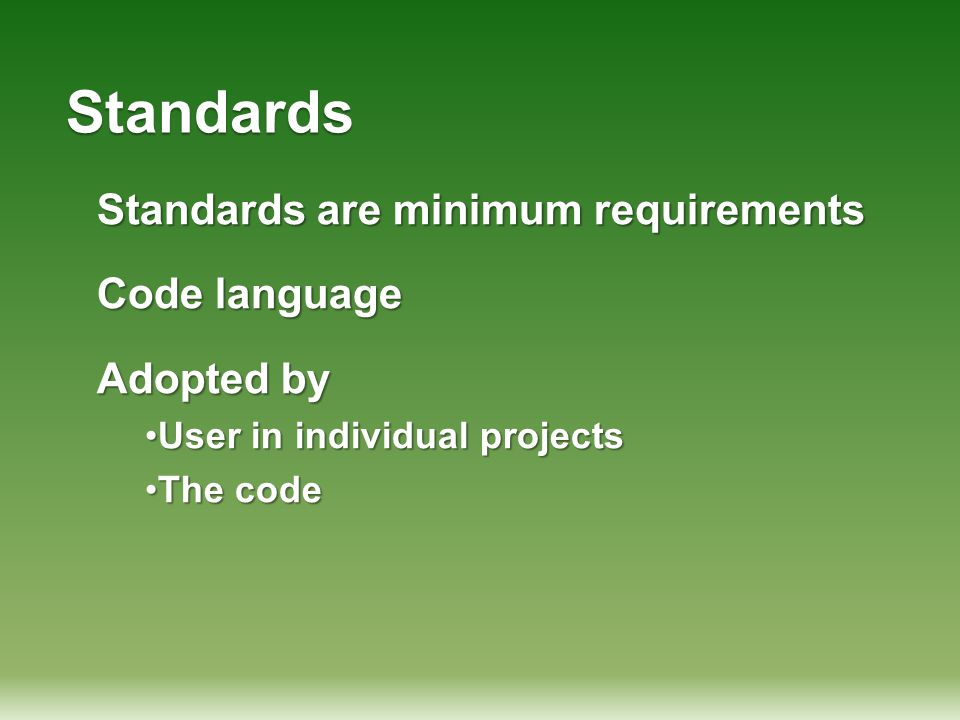 Standards Standards are minimum requirements Code language Adopted by