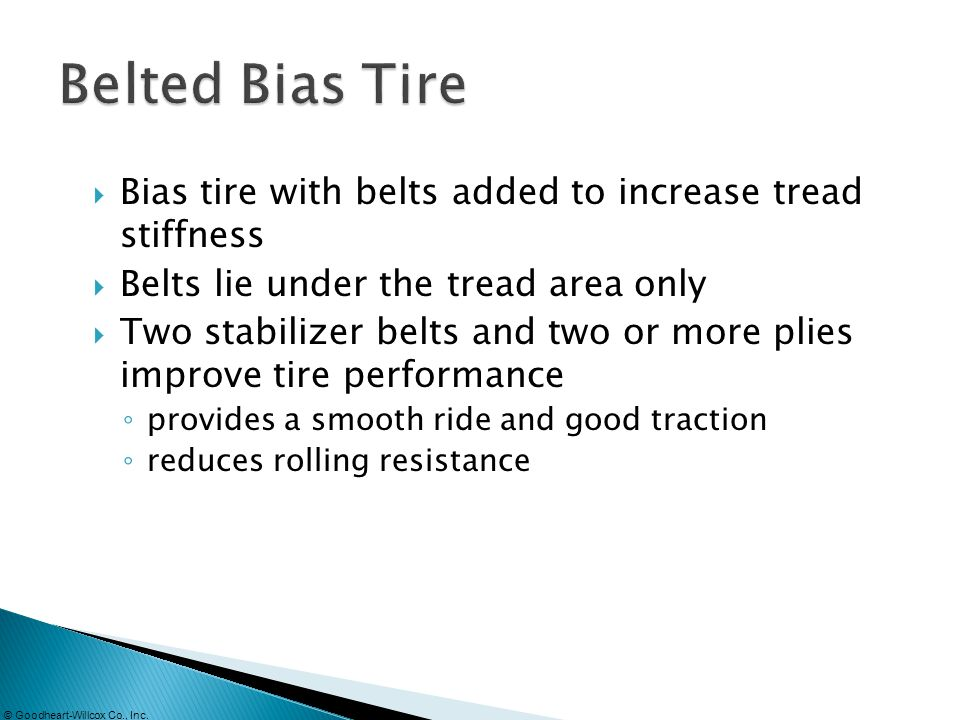 Belted Bias Tire Bias tire with belts added to increase tread stiffness. Belts lie under the tread area only.