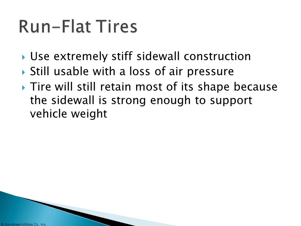 Run-Flat Tires Use extremely stiff sidewall construction
