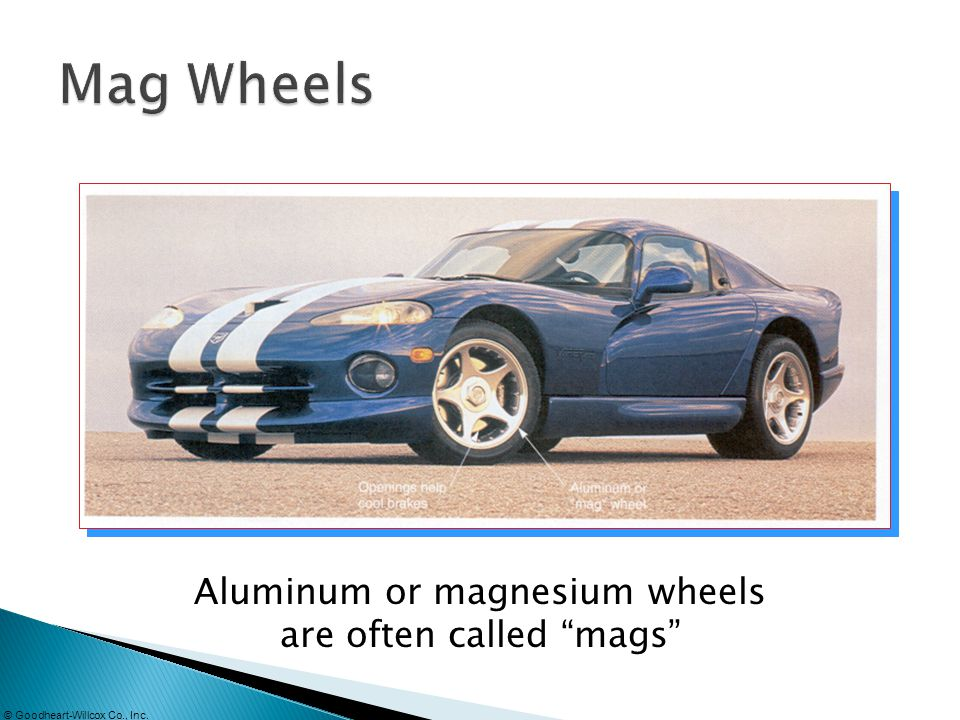 Aluminum or magnesium wheels are often called mags