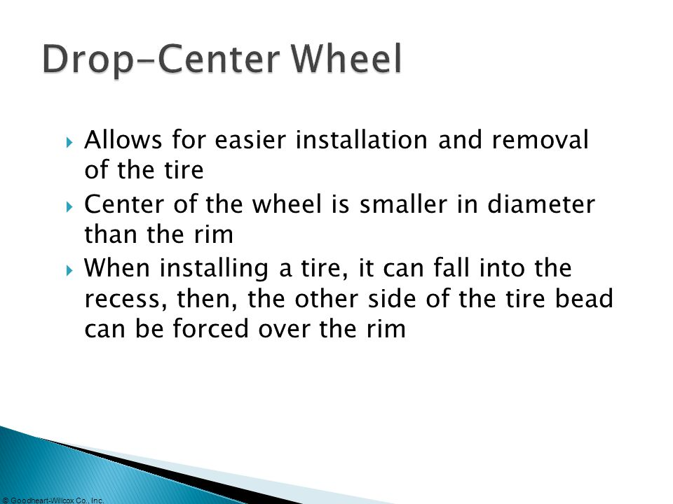 Drop-Center Wheel Allows for easier installation and removal of the tire. Center of the wheel is smaller in diameter than the rim.