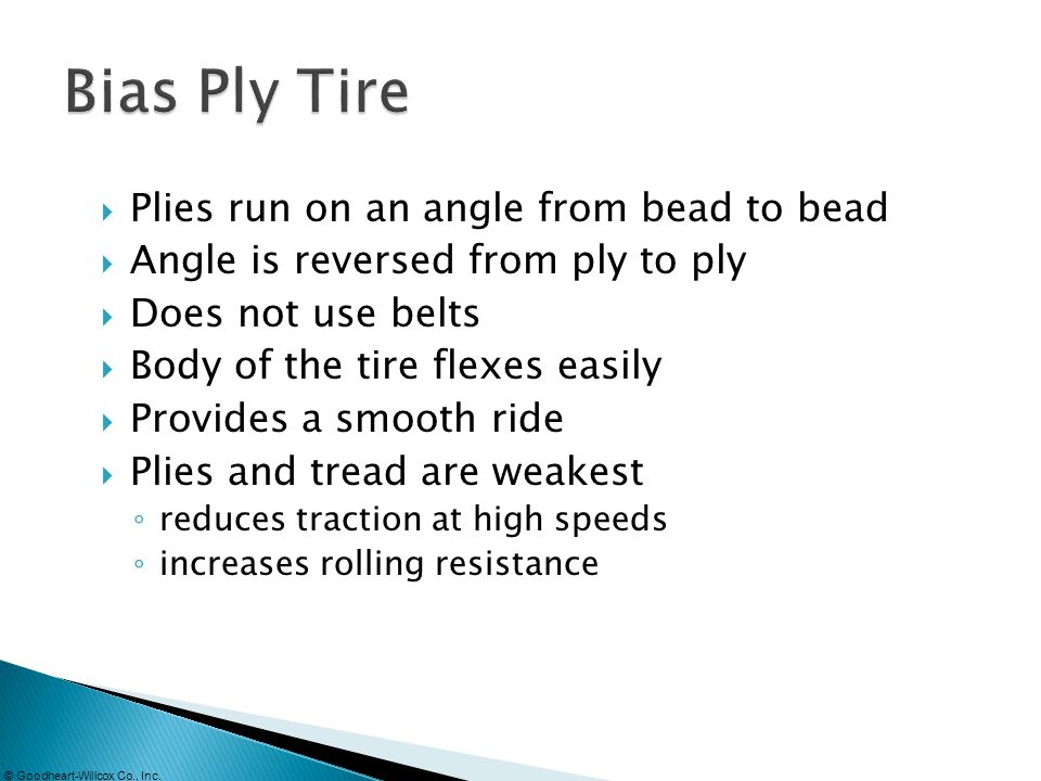 Bias Ply Tire Plies run on an angle from bead to bead