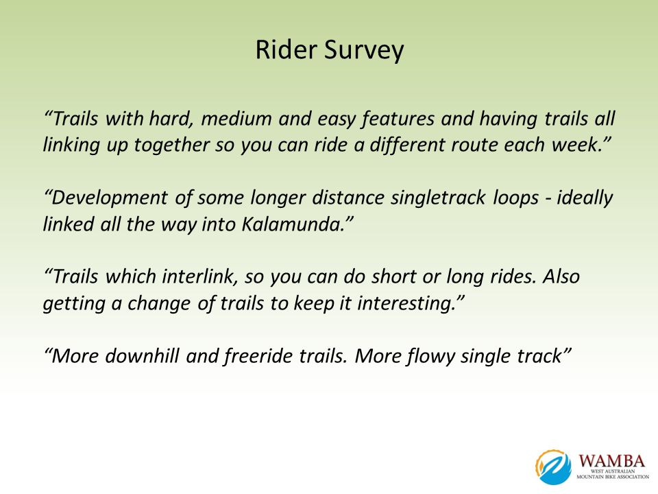 Rider Survey Trails with hard, medium and easy features and having trails all linking up together so you can ride a different route each week.