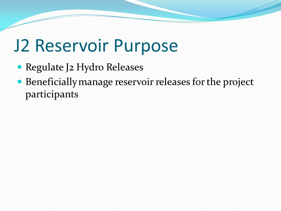 J2 Reservoir Purpose Regulate J2 Hydro Releases
