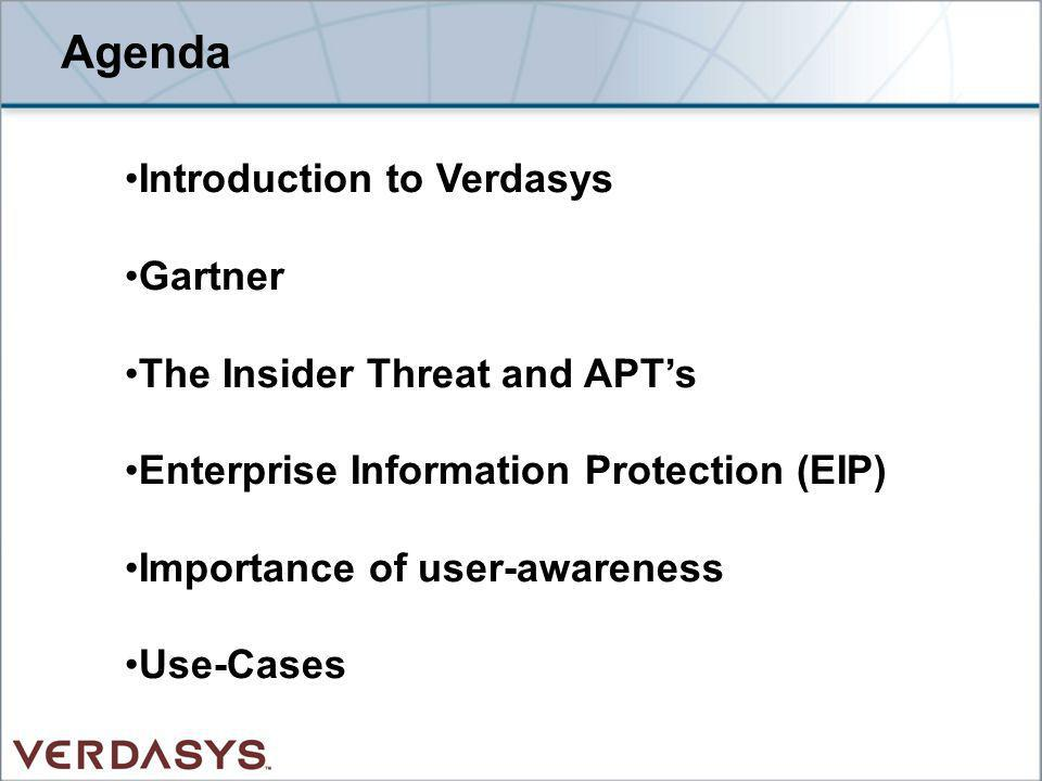 Agenda Introduction to Verdasys Gartner The Insider Threat and APT's