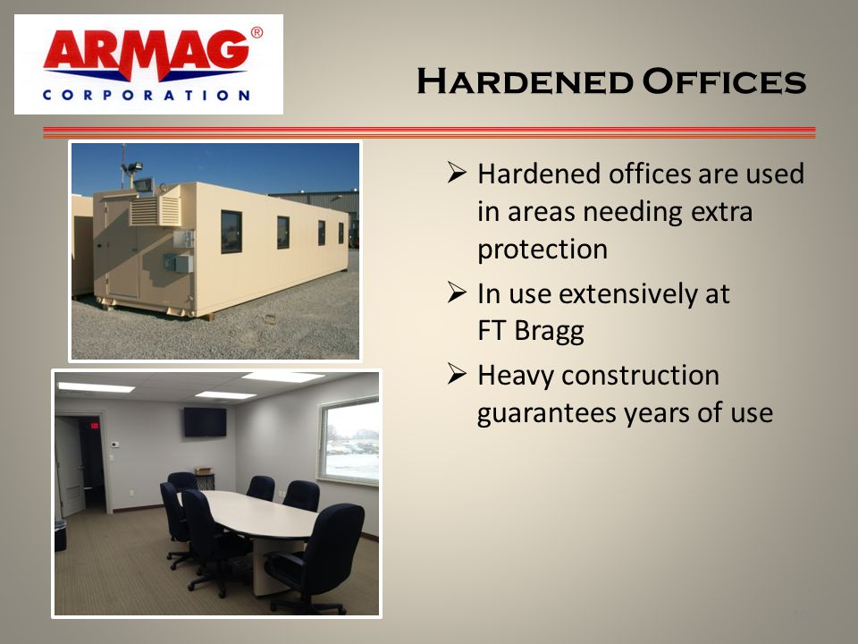 Hardened Offices Hardened offices are used in areas needing extra protection. In use extensively at FT Bragg.