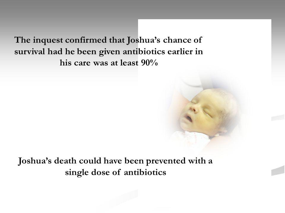 The inquest confirmed that Joshua's chance of survival had he been given antibiotics earlier in his care was at least 90%